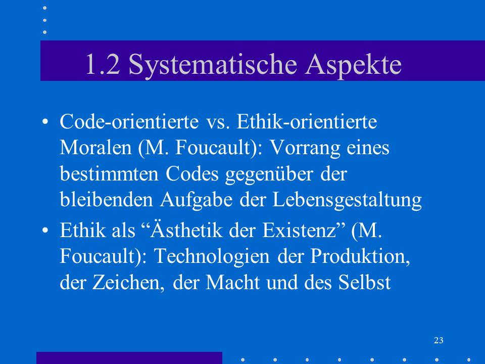 23 1.2 Systematische Aspekte Code-orientierte vs. Ethik-orientierte Moralen (M. Foucault): Vorrang eines bestimmten Codes gegenüber der bleibenden Auf