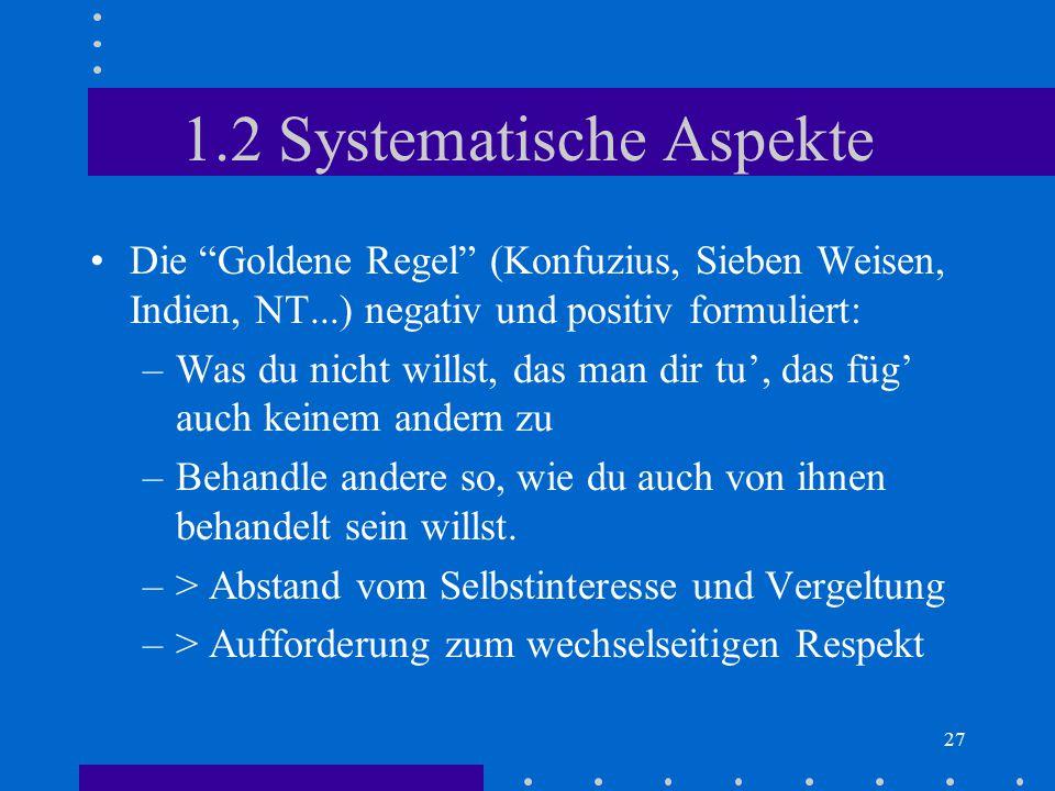 """27 1.2 Systematische Aspekte Die """"Goldene Regel"""" (Konfuzius, Sieben Weisen, Indien, NT...) negativ und positiv formuliert: –Was du nicht willst, das m"""
