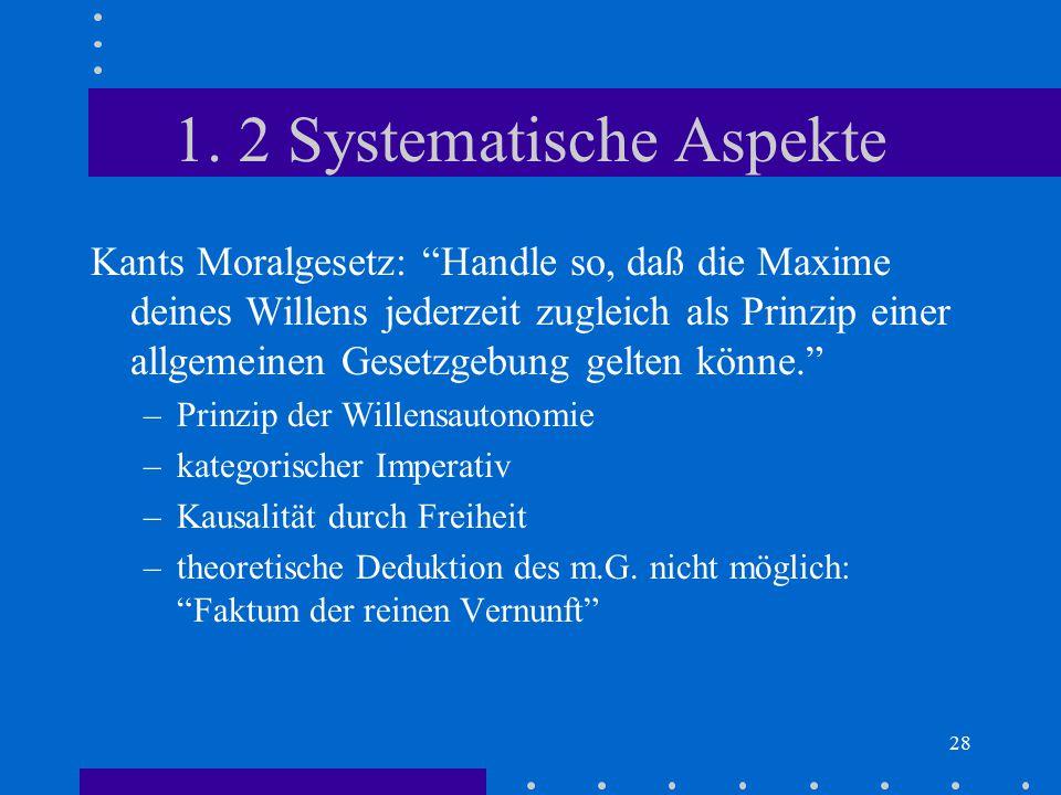 """28 1. 2 Systematische Aspekte Kants Moralgesetz: """"Handle so, daß die Maxime deines Willens jederzeit zugleich als Prinzip einer allgemeinen Gesetzgebu"""