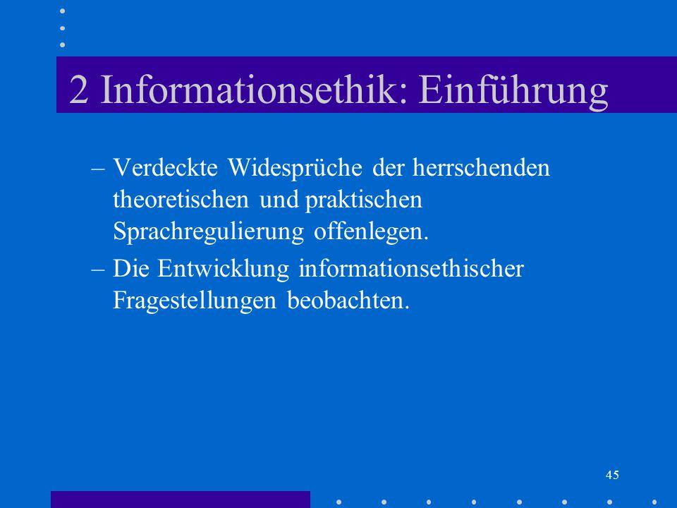 45 2 Informationsethik: Einführung –Verdeckte Widesprüche der herrschenden theoretischen und praktischen Sprachregulierung offenlegen. –Die Entwicklun