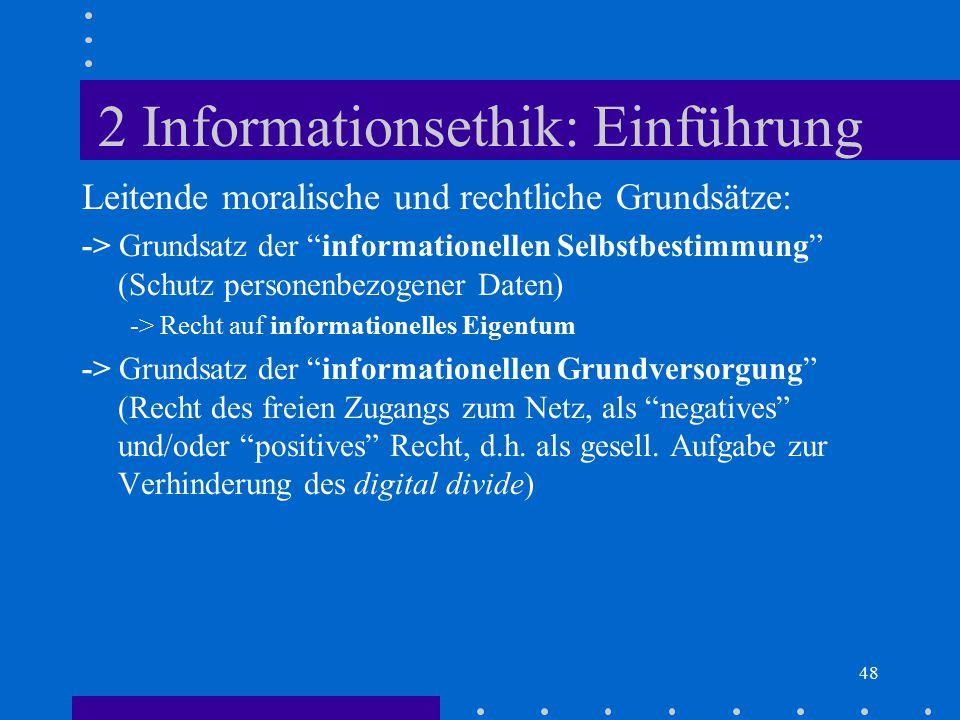 """48 2 Informationsethik: Einführung Leitende moralische und rechtliche Grundsätze: -> Grundsatz der """"informationellen Selbstbestimmung"""" (Schutz persone"""