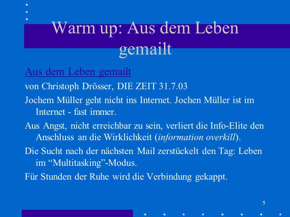 5 Warm up: Aus dem Leben gemailt Aus dem Leben gemailt von Christoph Drösser, DIE ZEIT 31.7.03 Jochem Müller geht nicht ins Internet. Jochen Müller is