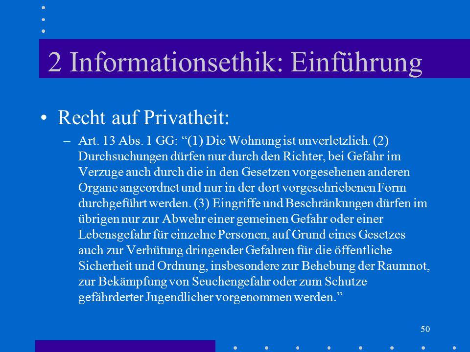 """50 2 Informationsethik: Einführung Recht auf Privatheit: –Art. 13 Abs. 1 GG: """"(1) Die Wohnung ist unverletzlich. (2) Durchsuchungen dürfen nur durch d"""