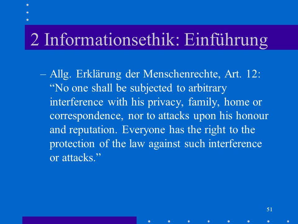 """51 2 Informationsethik: Einführung –Allg. Erklärung der Menschenrechte, Art. 12: """"No one shall be subjected to arbitrary interference with his privacy"""