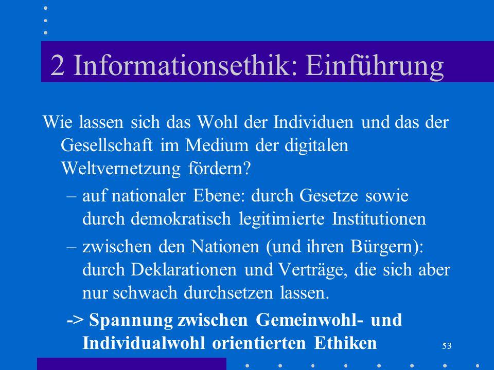 53 2 Informationsethik: Einführung Wie lassen sich das Wohl der Individuen und das der Gesellschaft im Medium der digitalen Weltvernetzung fördern? –a