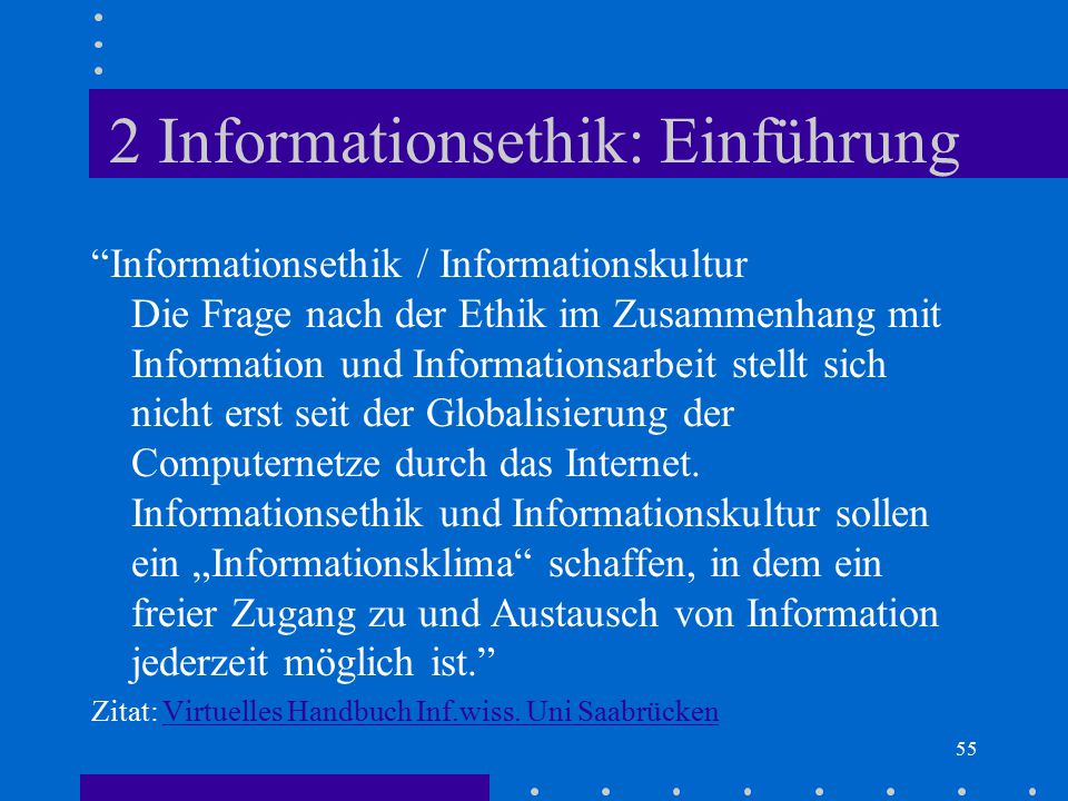 """55 2 Informationsethik: Einführung """"Informationsethik / Informationskultur Die Frage nach der Ethik im Zusammenhang mit Information und Informationsar"""