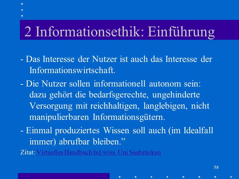 58 2 Informationsethik: Einführung - Das Interesse der Nutzer ist auch das Interesse der Informationswirtschaft. - Die Nutzer sollen informationell au
