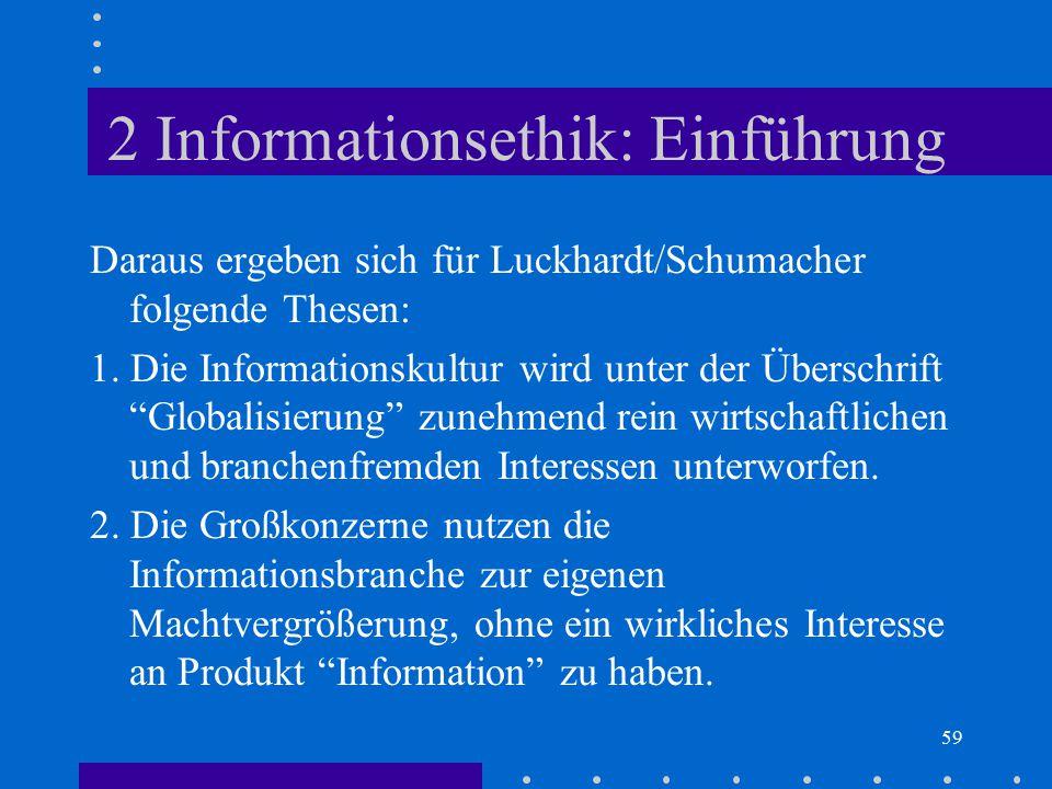 59 2 Informationsethik: Einführung Daraus ergeben sich für Luckhardt/Schumacher folgende Thesen: 1. Die Informationskultur wird unter der Überschrift