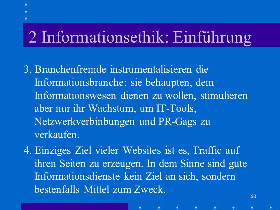 60 2 Informationsethik: Einführung 3. Branchenfremde instrumentalisieren die Informationsbranche: sie behaupten, dem Informationswesen dienen zu wolle