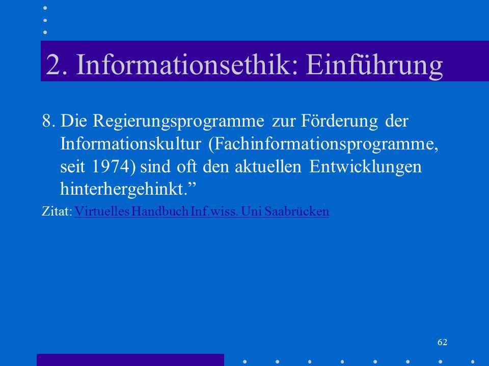 62 2. Informationsethik: Einführung 8. Die Regierungsprogramme zur Förderung der Informationskultur (Fachinformationsprogramme, seit 1974) sind oft de