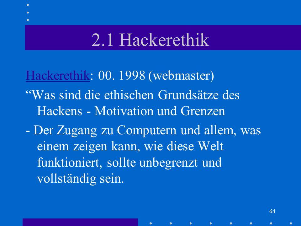 """64 2.1 Hackerethik HackerethikHackerethik: 00. 1998 (webmaster) """"Was sind die ethischen Grundsätze des Hackens - Motivation und Grenzen - Der Zugang z"""