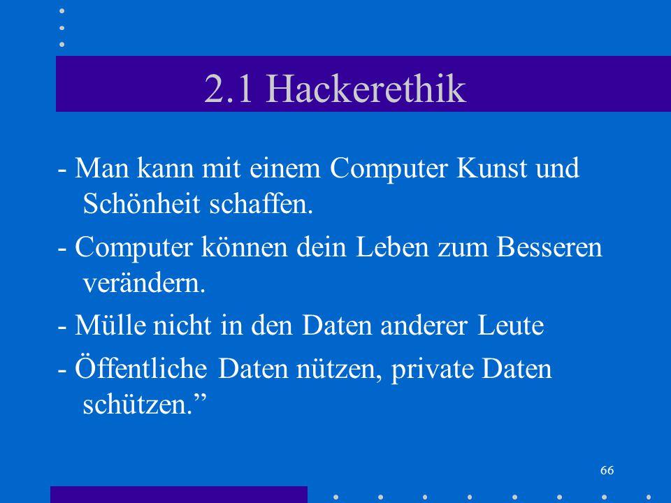 66 2.1 Hackerethik - Man kann mit einem Computer Kunst und Schönheit schaffen. - Computer können dein Leben zum Besseren verändern. - Mülle nicht in d