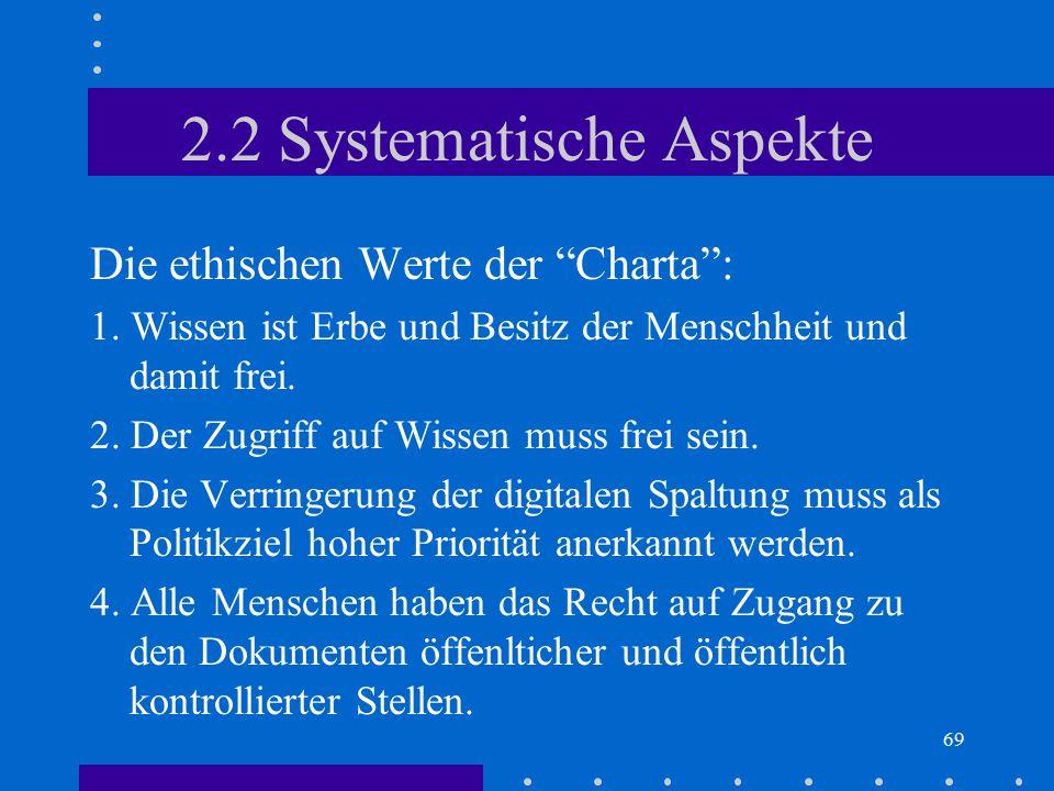 """69 2.2 Systematische Aspekte Die ethischen Werte der """"Charta"""": 1. Wissen ist Erbe und Besitz der Menschheit und damit frei. 2. Der Zugriff auf Wissen"""
