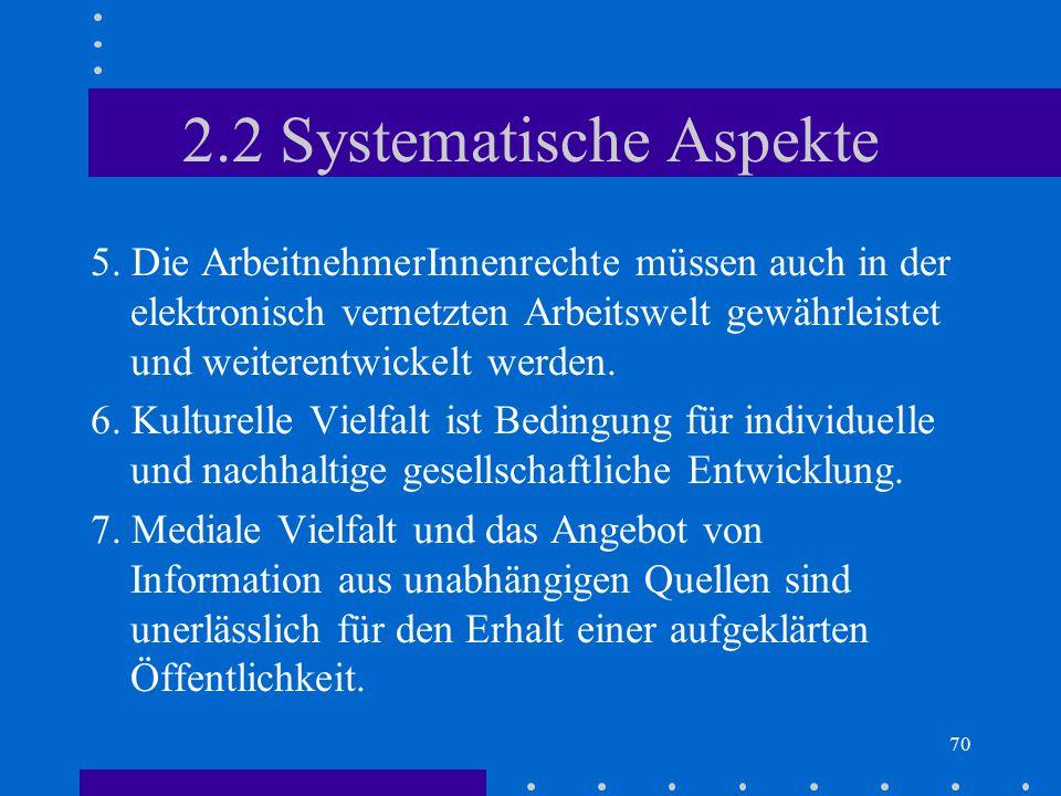 70 2.2 Systematische Aspekte 5. Die ArbeitnehmerInnenrechte müssen auch in der elektronisch vernetzten Arbeitswelt gewährleistet und weiterentwickelt