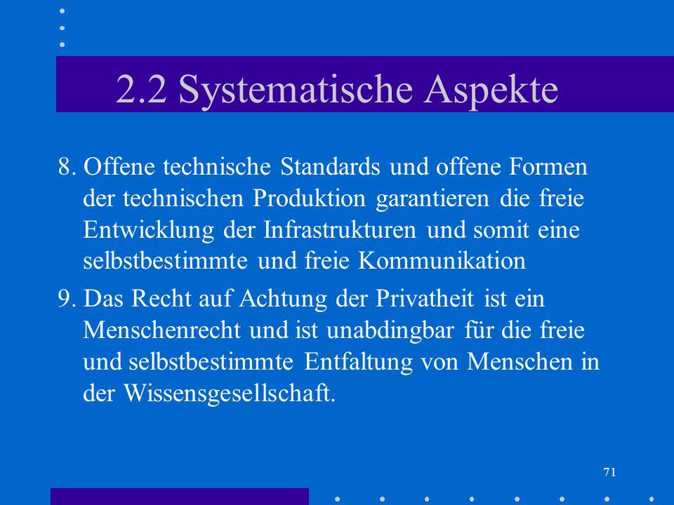 71 2.2 Systematische Aspekte 8. Offene technische Standards und offene Formen der technischen Produktion garantieren die freie Entwicklung der Infrast