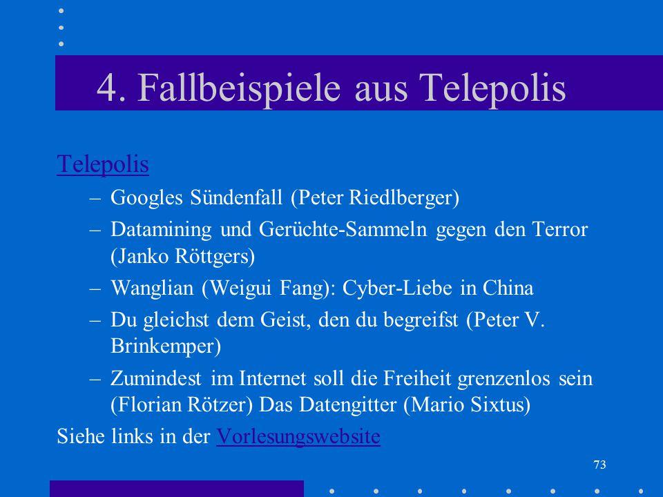 73 4. Fallbeispiele aus Telepolis Telepolis –Googles Sündenfall (Peter Riedlberger) –Datamining und Gerüchte-Sammeln gegen den Terror (Janko Röttgers)