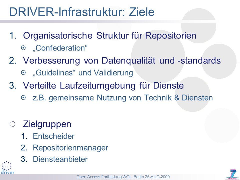 """Open Access Fortbildung WGL: Berlin 25-AUG-2009 DRIVER-Infrastruktur: Ziele 1.Organisatorische Struktur für Repositorien """"Confederation 2.Verbesserung von Datenqualität und -standards """"Guidelines und Validierung 3.Verteilte Laufzeitumgebung für Dienste z.B."""