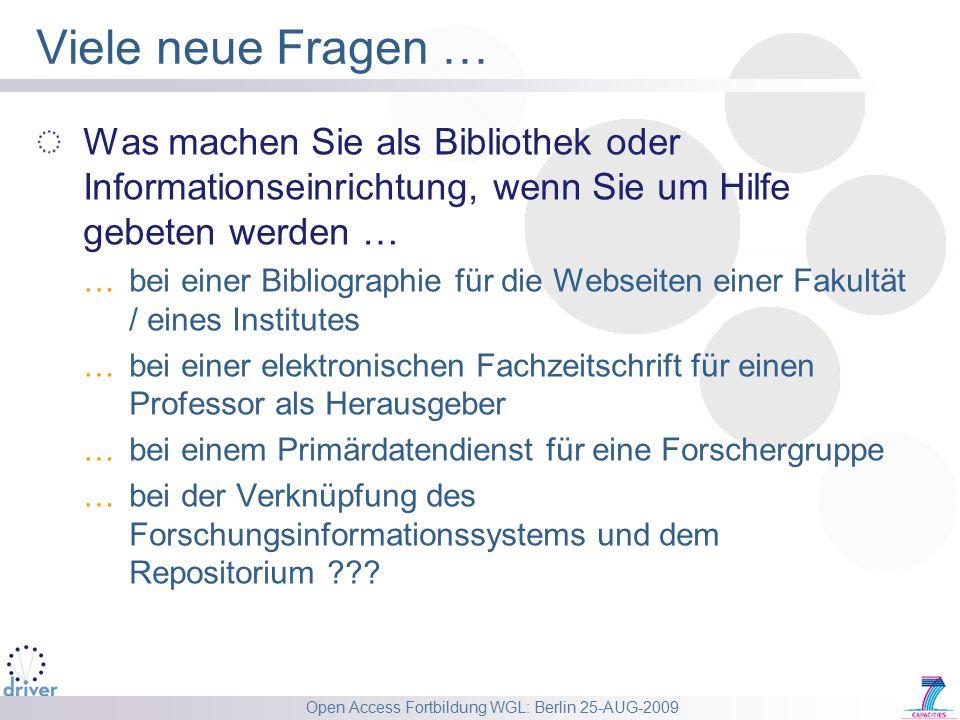 Open Access Fortbildung WGL: Berlin 25-AUG-2009 Viele neue Fragen … Was machen Sie als Bibliothek oder Informationseinrichtung, wenn Sie um Hilfe gebe
