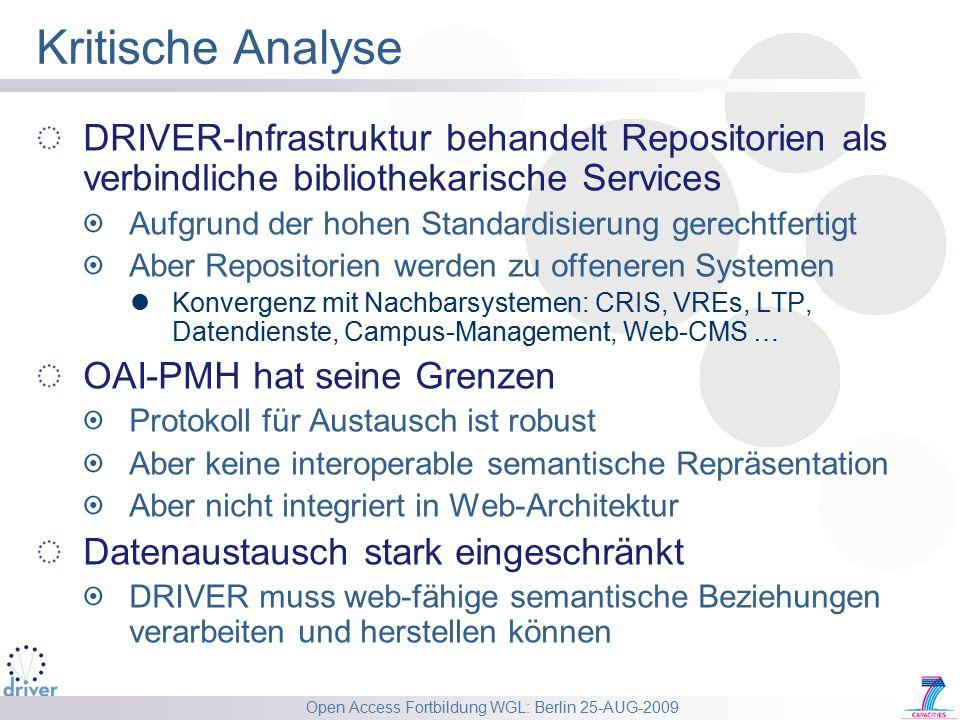 Open Access Fortbildung WGL: Berlin 25-AUG-2009 Kritische Analyse DRIVER-Infrastruktur behandelt Repositorien als verbindliche bibliothekarische Servi