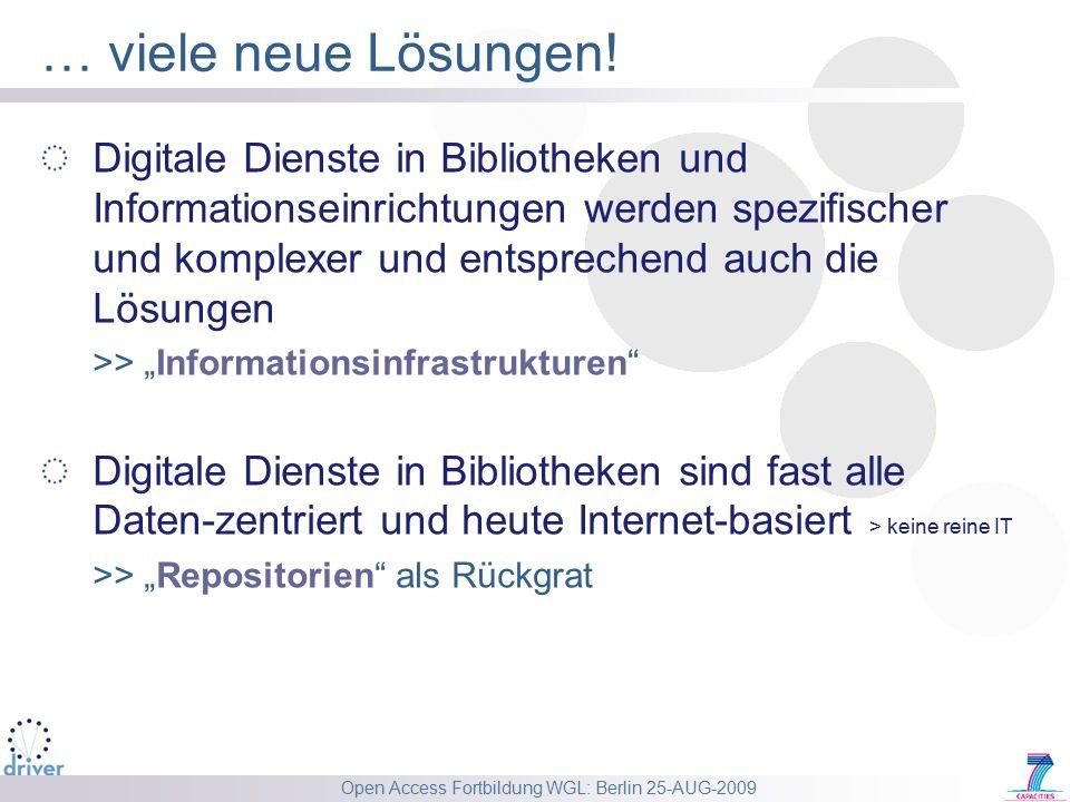 Open Access Fortbildung WGL: Berlin 25-AUG-2009 … viele neue Lösungen! Digitale Dienste in Bibliotheken und Informationseinrichtungen werden spezifisc