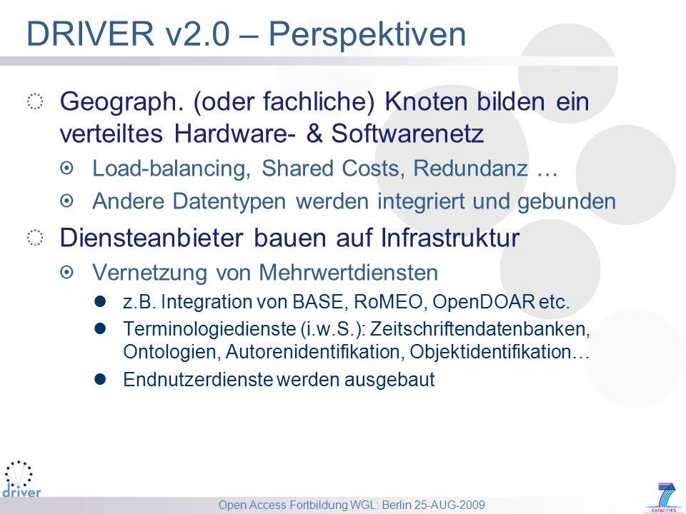 Open Access Fortbildung WGL: Berlin 25-AUG-2009 DRIVER v2.0 – Perspektiven Geograph. (oder fachliche) Knoten bilden ein verteiltes Hardware- & Softwar