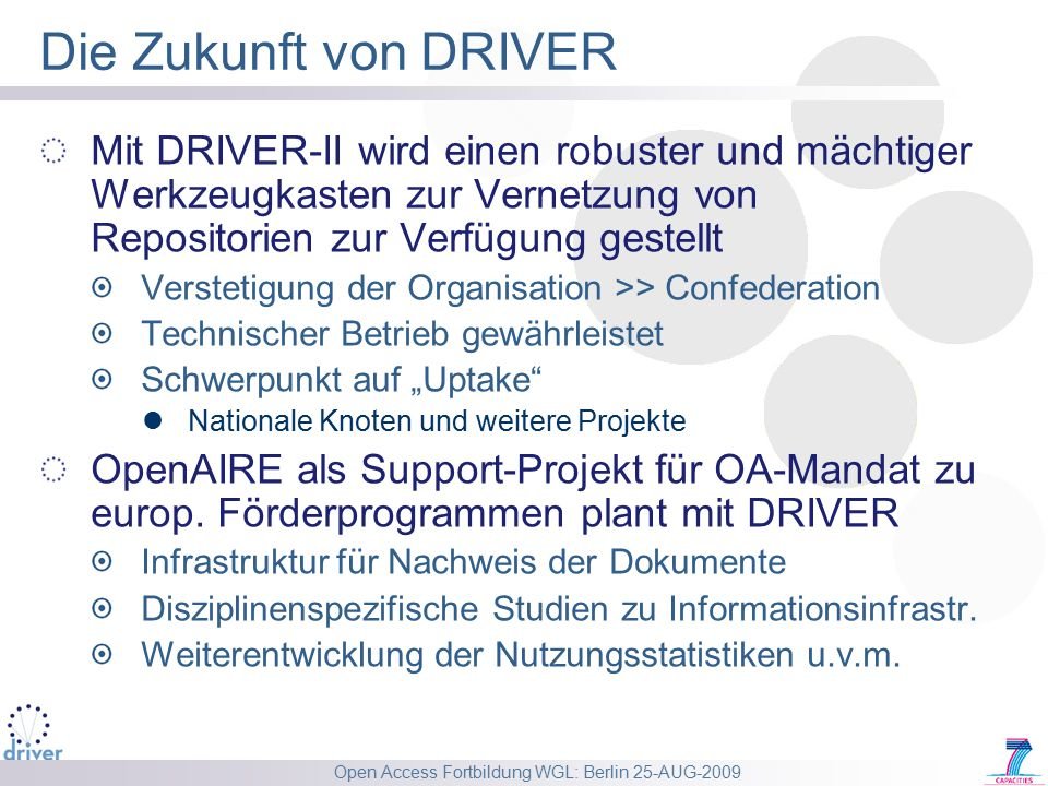 Open Access Fortbildung WGL: Berlin 25-AUG-2009 Die Zukunft von DRIVER Mit DRIVER-II wird einen robuster und mächtiger Werkzeugkasten zur Vernetzung v