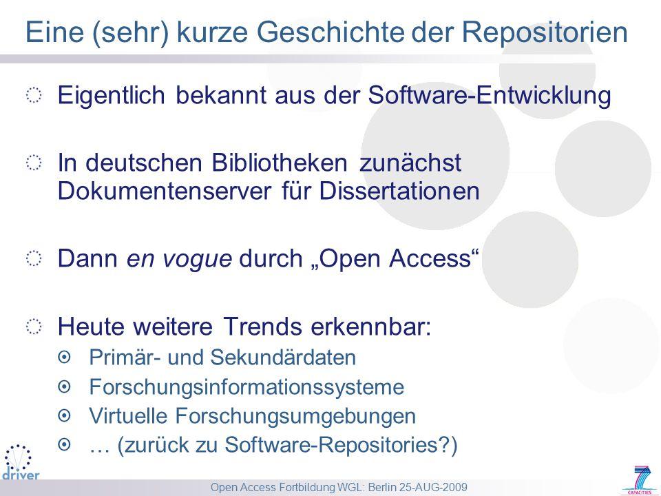 Open Access Fortbildung WGL: Berlin 25-AUG-2009 Eine (sehr) kurze Geschichte der Repositorien Eigentlich bekannt aus der Software-Entwicklung In deuts