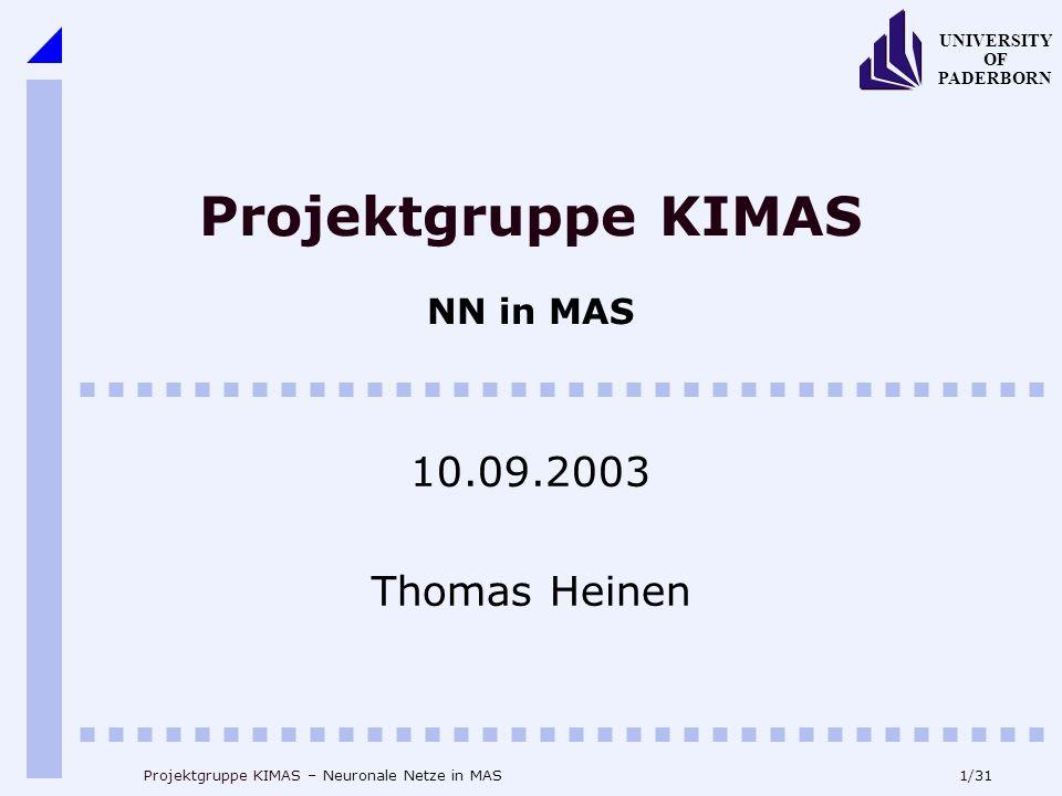 1/31 UNIVERSITY OF PADERBORN Projektgruppe KIMAS – Neuronale Netze in MAS Projektgruppe KIMAS NN in MAS 10.09.2003 Thomas Heinen