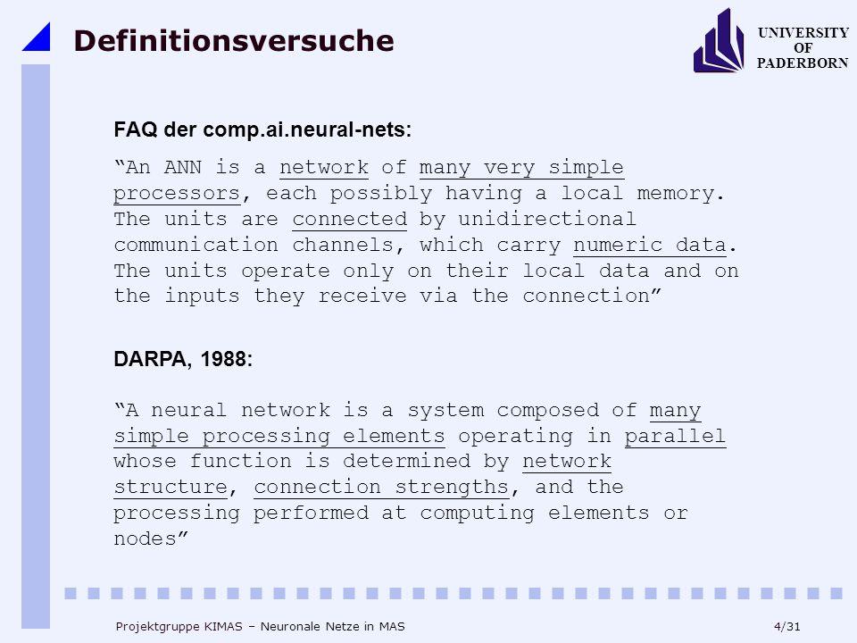 25/31 UNIVERSITY OF PADERBORN Projektgruppe KIMAS – Neuronale Netze in MAS Perzeptron: zweistufig Neuron Nr.6 bekommt die Funktion eines AND:  Gewichte zum Neuron 6 sind jeweils fest auf 0.3  Das sechste Neuron wird erst bei 0.3 * 3 = 0.9 wahr