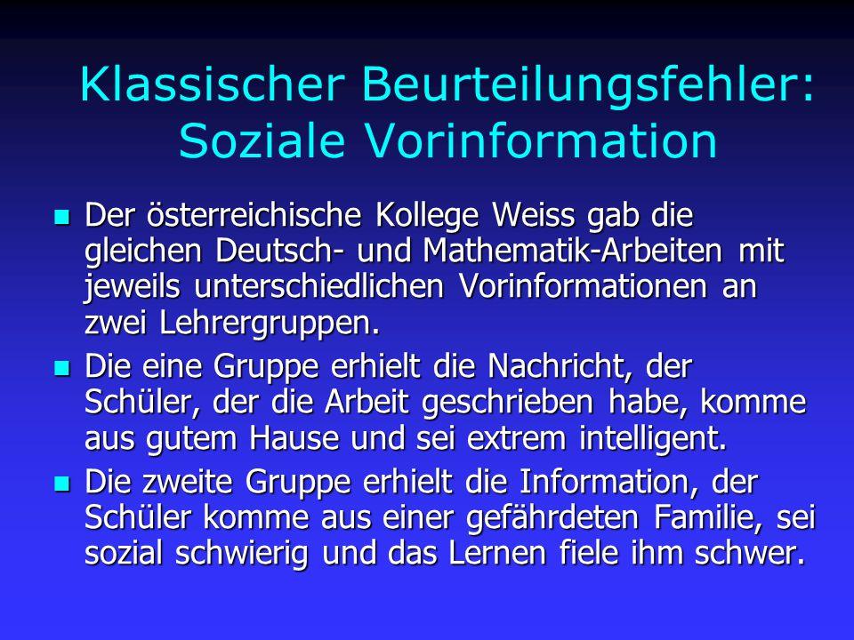 Klassischer Beurteilungsfehler: Soziale Vorinformation Der österreichische Kollege Weiss gab die gleichen Deutsch- und Mathematik-Arbeiten mit jeweils