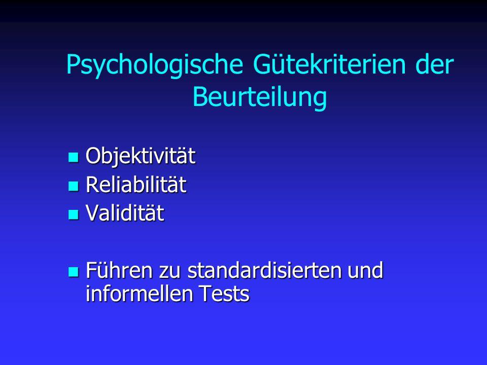 Psychologische Gütekriterien der Beurteilung Objektivität Objektivität Reliabilität Reliabilität Validität Validität Führen zu standardisierten und in