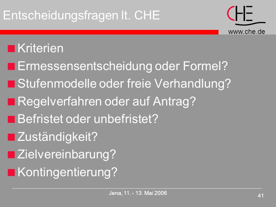 www.che.de 41 Jena, 11. - 13. Mai 2006 Entscheidungsfragen lt.