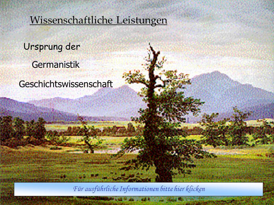 Wissenschaftliche Leistungen Ursprung der Geschichtswissenschaft Germanistik Für ausführliche Informationen bitte hier klicken