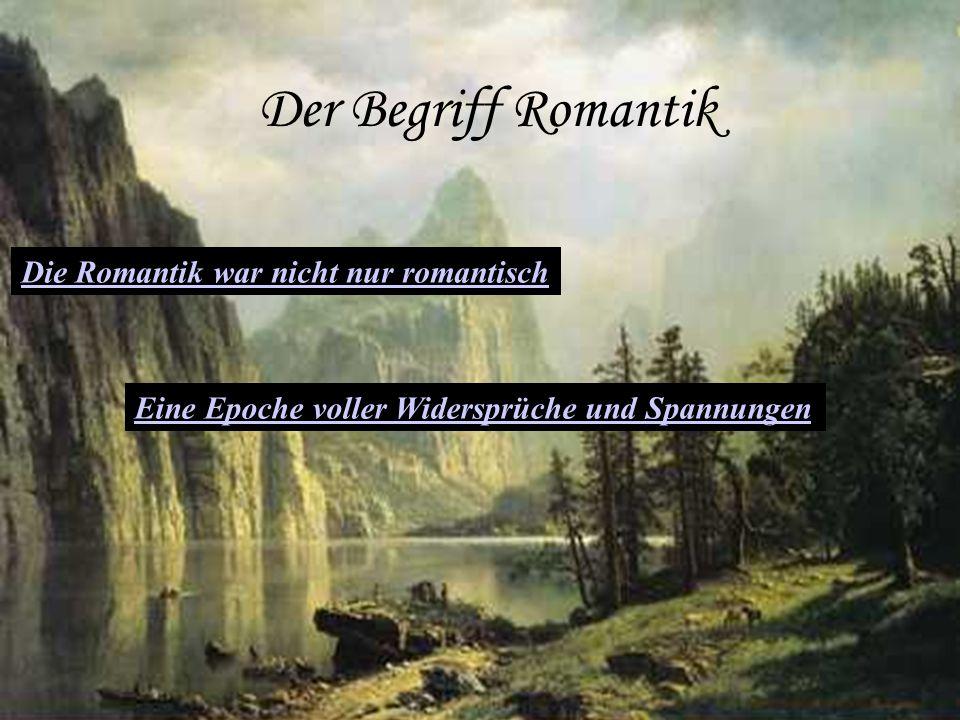Der Begriff Romantik Die Romantik war nicht nur romantisch Eine Epoche voller Widersprüche und Spannungen