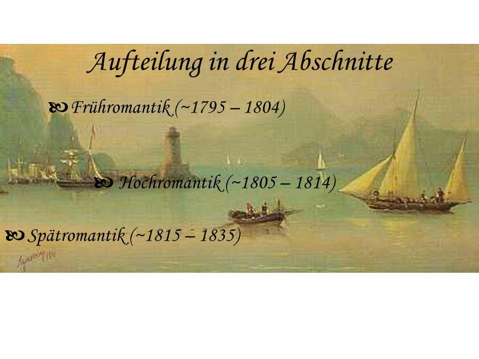 Aufteilung in drei Abschnitte Frühromantik (~1795 – 1804) Hochromantik (~1805 – 1814) Spätromantik (~1815 – 1835)   