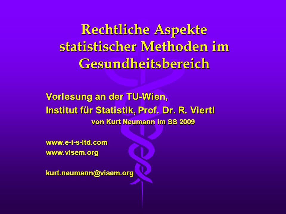 Rechtliche Aspekte statistischer Methoden im Gesundheitsbereich Vorlesung an der TU-Wien, Institut für Statistik, Prof.