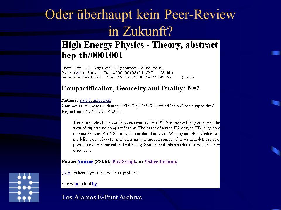 Oder überhaupt kein Peer-Review in Zukunft? Los Alamos E-Print Archive