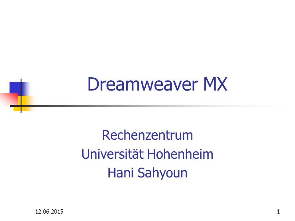 12.06.20151 Dreamweaver MX Rechenzentrum Universität Hohenheim Hani Sahyoun