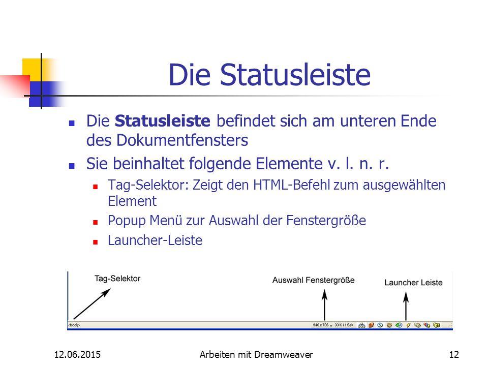 12.06.2015Arbeiten mit Dreamweaver12 Die Statusleiste Die Statusleiste befindet sich am unteren Ende des Dokumentfensters Sie beinhaltet folgende Elem