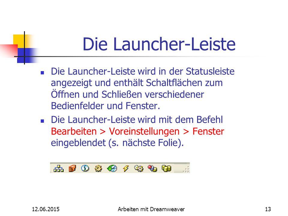 12.06.2015Arbeiten mit Dreamweaver13 Die Launcher-Leiste Die Launcher-Leiste wird in der Statusleiste angezeigt und enthält Schaltflächen zum Öffnen u