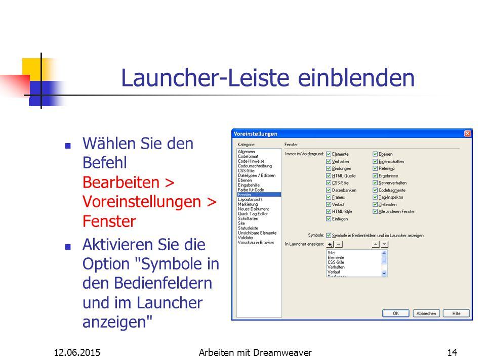 12.06.2015Arbeiten mit Dreamweaver14 Launcher-Leiste einblenden Wählen Sie den Befehl Bearbeiten > Voreinstellungen > Fenster Aktivieren Sie die Optio