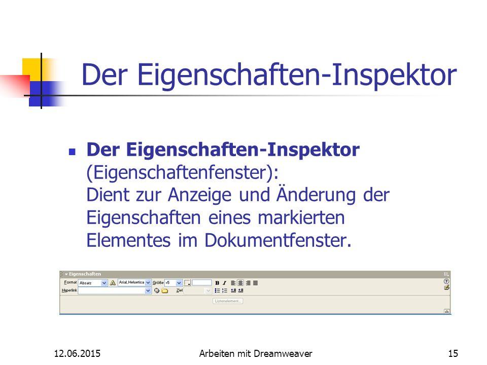 12.06.2015Arbeiten mit Dreamweaver15 Der Eigenschaften-Inspektor Der Eigenschaften-Inspektor (Eigenschaftenfenster): Dient zur Anzeige und Änderung de