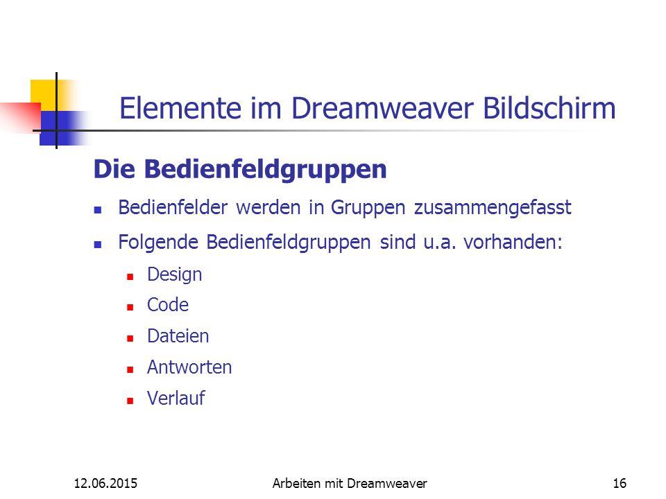 12.06.2015Arbeiten mit Dreamweaver16 Elemente im Dreamweaver Bildschirm Die Bedienfeldgruppen Bedienfelder werden in Gruppen zusammengefasst Folgende