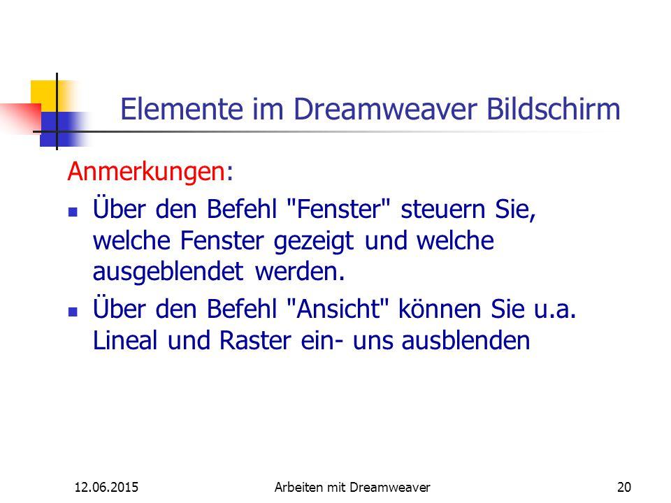 12.06.2015Arbeiten mit Dreamweaver20 Elemente im Dreamweaver Bildschirm Anmerkungen: Über den Befehl