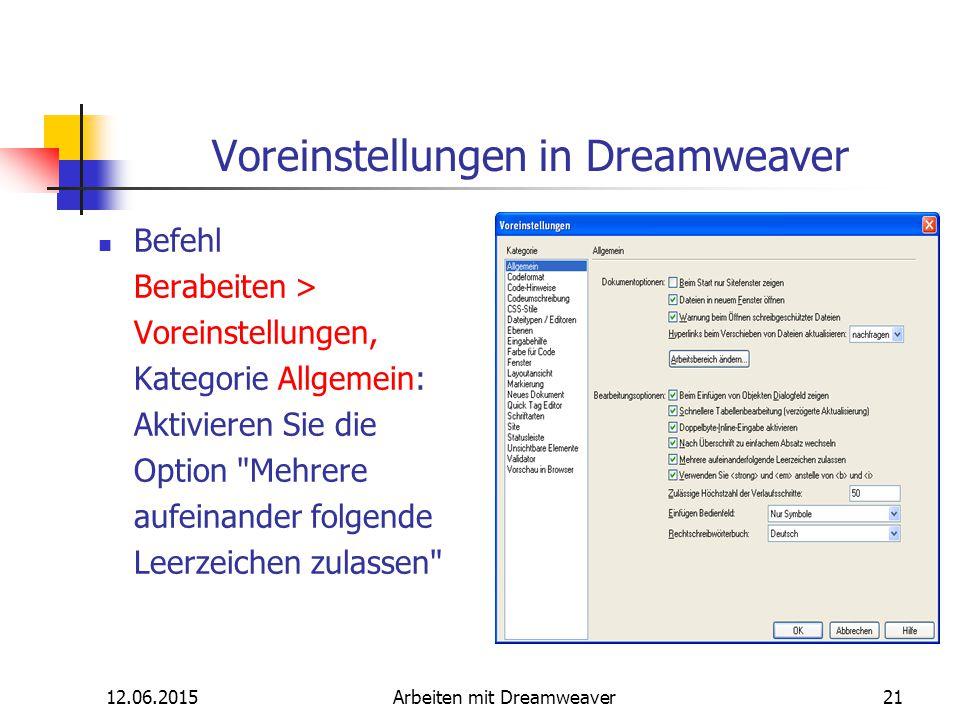 12.06.2015Arbeiten mit Dreamweaver21 Voreinstellungen in Dreamweaver Befehl Berabeiten > Voreinstellungen, Kategorie Allgemein: Aktivieren Sie die Opt