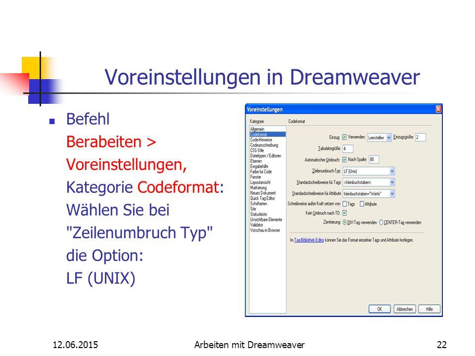 12.06.2015Arbeiten mit Dreamweaver22 Voreinstellungen in Dreamweaver Befehl Berabeiten > Voreinstellungen, Kategorie Codeformat: Wählen Sie bei