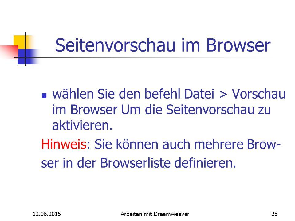 12.06.2015Arbeiten mit Dreamweaver25 Seitenvorschau im Browser wählen Sie den befehl Datei > Vorschau im Browser Um die Seitenvorschau zu aktivieren.