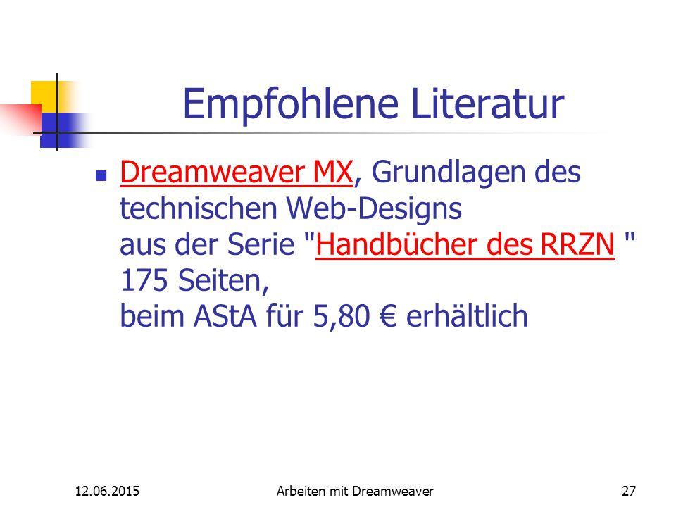12.06.2015Arbeiten mit Dreamweaver27 Empfohlene Literatur Dreamweaver MX, Grundlagen des technischen Web-Designs aus der Serie