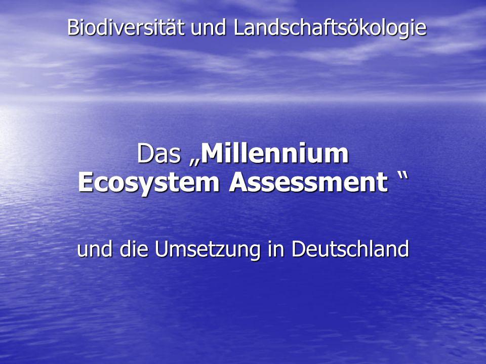 """Biodiversität und Landschaftsökologie Das """"Millennium Ecosystem Assessment """" und die Umsetzung in Deutschland"""
