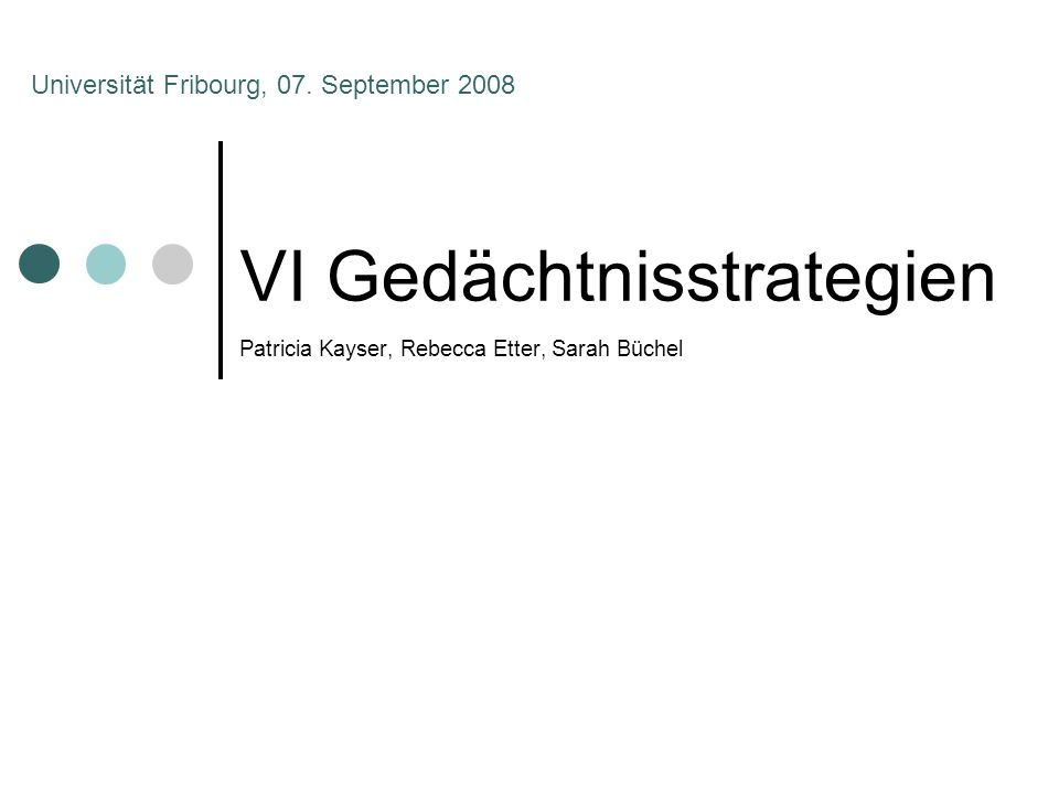 VI Gedächtnisstrategien Patricia Kayser, Rebecca Etter, Sarah Büchel Universität Fribourg, 07. September 2008